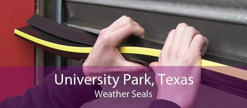 University Park, Texas Weather Seals