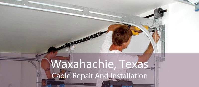 Waxahachie, Texas Cable Repair And Installation
