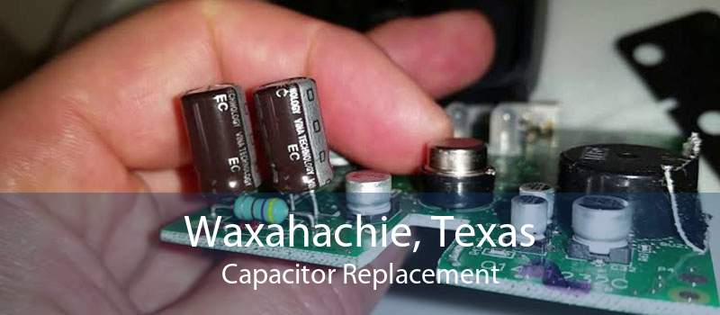 Waxahachie, Texas Capacitor Replacement