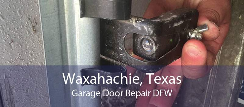 Waxahachie, Texas Garage Door Repair DFW