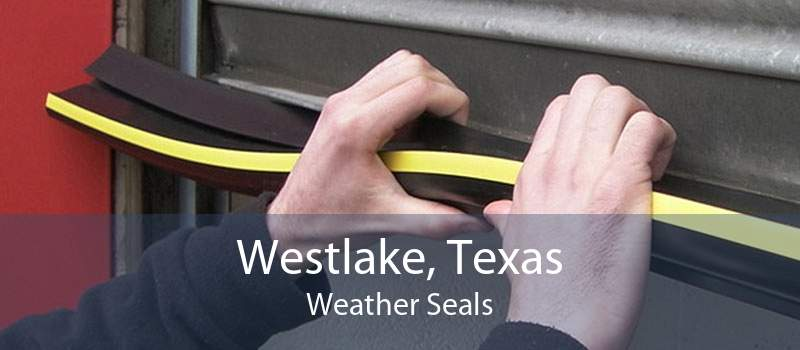 Westlake, Texas Weather Seals