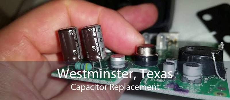 Westminster, Texas Capacitor Replacement