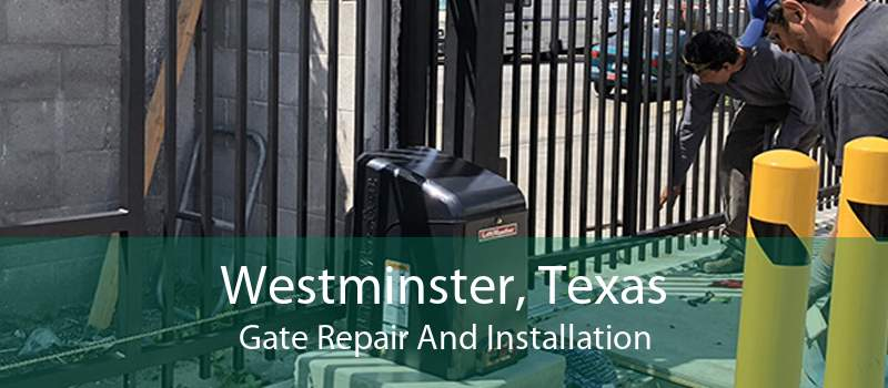 Westminster, Texas Gate Repair And Installation