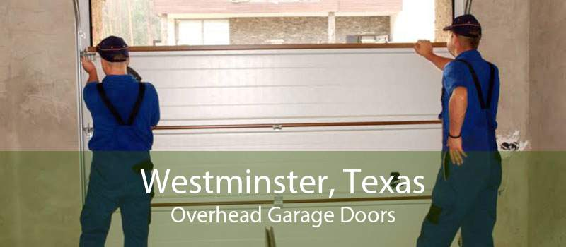 Westminster, Texas Overhead Garage Doors