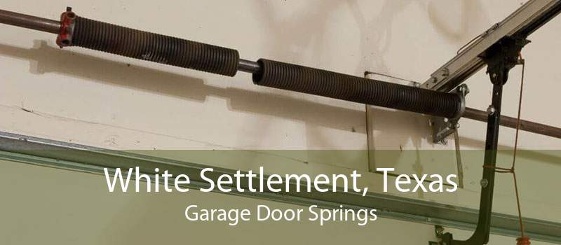 White Settlement, Texas Garage Door Springs